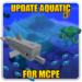 Free Download Update Aquatic for MCPE 1.0 APK, APK MOD, Update Aquatic for MCPE Cheat